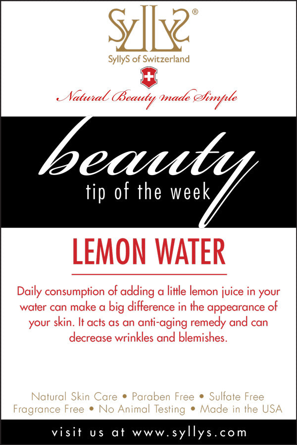 "White Pamphlet Style with Gold SyllyS Logo centered at the top edge with Natural Beauty Made Simple below it in red. In white italic text highlighted in black from left to right of the pamphlet in the center states ""Beauty Tip of the Week"" below it titled and underlined in Red on white background  ""Lemon Water"" and below it in smaller text states ""Daily consumption of adding a little lemon juice in your water can make a big difference in the appearance of your skin. It acts as an anti-aging remedy and can decrease wrinkles""."