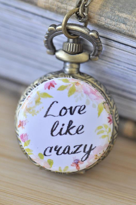 Handmade Artwork Stainless Steel Pocket Watch Necklace - Motivational Sayings - LOVE LIKE CRAZY
