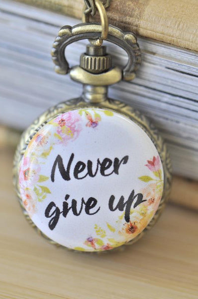 Handmade Artwork Stainless Steel Pocket Watch Necklace - Motivational Sayings - NEVER GIVE UP