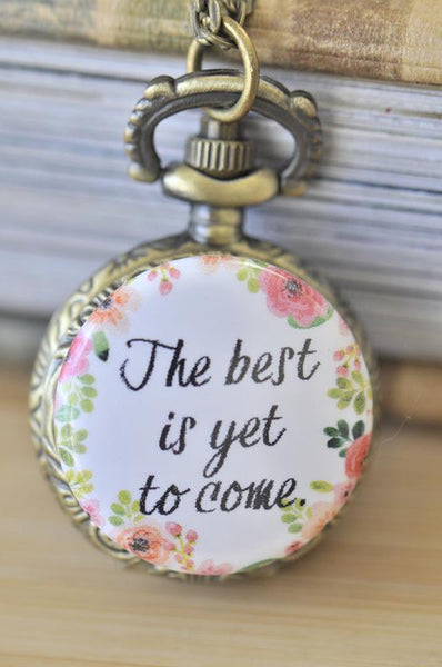 Handmade Artwork Stainless Steel Pocket Watch Necklace - Motivational Sayings - THE BEST IS YET TO COME