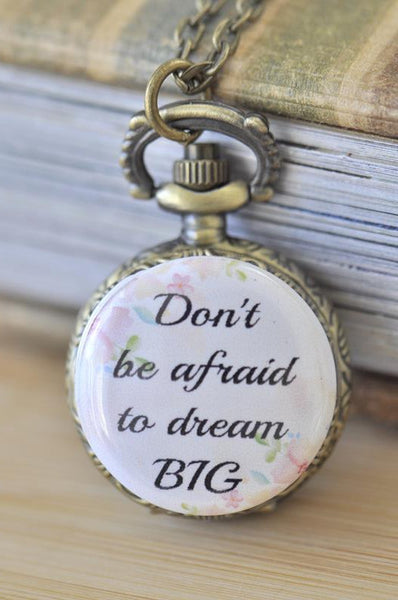 Handmade Artwork Stainless Steel Pocket Watch Necklace - Motivational Sayings - DON'T BE AFRAID TO DREAM BIG