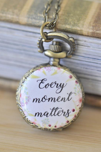 Handmade Artwork Stainless Steel Pocket Watch Necklace - Motivational Sayings - EVERY MOMENT MATTERS