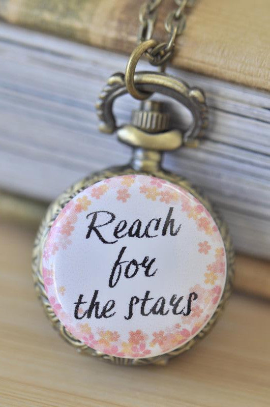 Handmade Artwork Stainless Steel Pocket Watch Necklace - Motivational Sayings - REACH FOR THE STARS