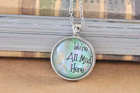 Handmade 25mm Glass Pendant Necklace - Alice In Wonderland We Are All Mad Here