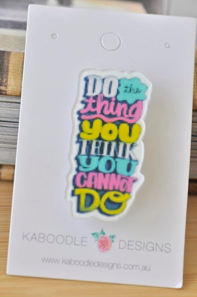 Inspirational Quote Do The Things You Think You Cannot Do Pin Brooch