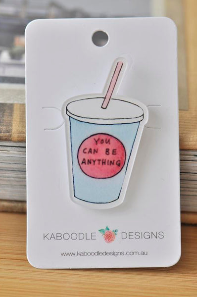 Acrylic You Can Be Anything Smoothie Drink Pin Brooch