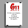 911:What is your emergency ...Ilove you, hang up no you hang up first hang up! Poster Print (Portrait)