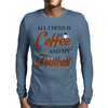 ALL I NEED IS COFFEE AND MY FOOTBALL Mens Long Sleeve T-Shirt