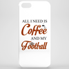 ALL I NEED IS COFFEE AND MY FOOTBALL Phone Case