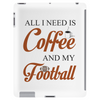 ALL I NEED IS COFFEE AND MY FOOTBALL Tablet (vertical)