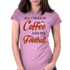 ALL I NEED IS COFFEE AND MY FOOTBALL Womens Fitted T-Shirt