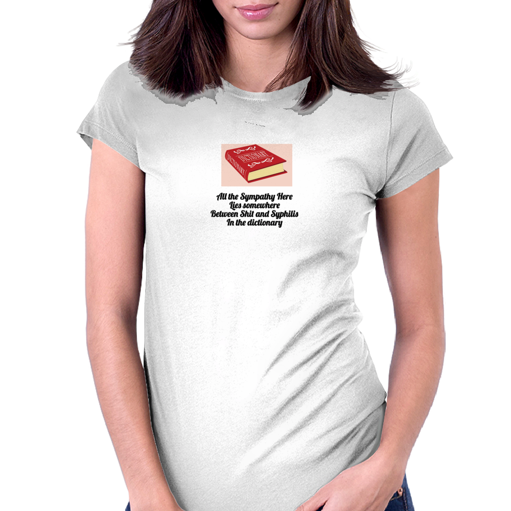 All the Sympathy Here Lies somewhere Between Shit and Syphilis In the dictionary Womens Fitted T-Shirt