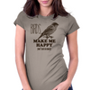 BIRDS MAKE ME HAPPY YOU NOT SO MUCH Womens Fitted T-Shirt