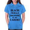 BLACK FRIDAY SHOPPING IS MY CARDIO Womens Polo