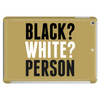 Black? White? Person Tablet (horizontal)
