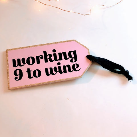 Over-sized 9 to Wine Wooden Gift Tag