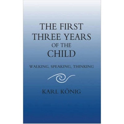 The First Three Years of the Child - Walking, Speaking, Thinking