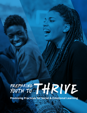 Preparing Youth to Thrive: Promising Practices for Social & Emotional Learning