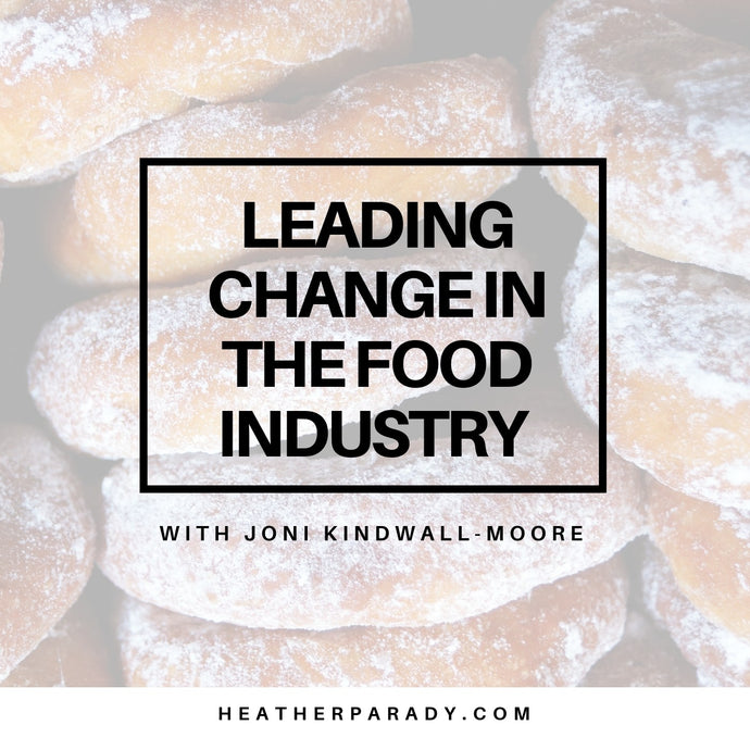 Listen to: Leading Change in the Food Industry with Joni Kindwall-Moore