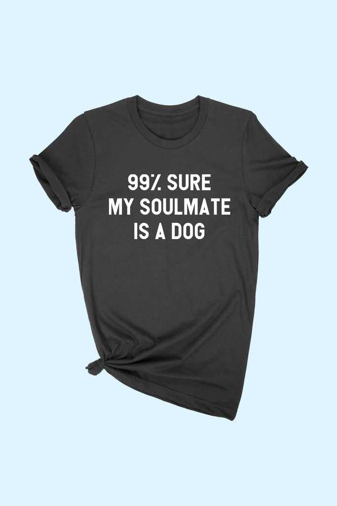 """99% SURE MY SOULMATE IS A DOG"" T-Shirt (Plus Size)"