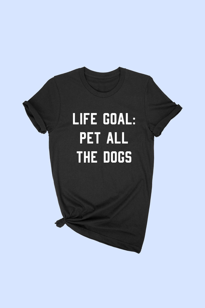 """LIFE GOAL: PET ALL THE DOGS"" T-Shirt (Plus Size)"