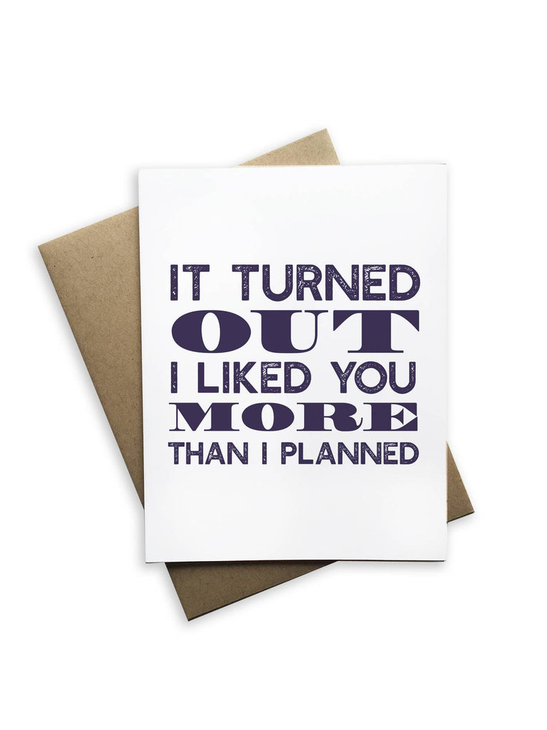 """It Turned Out I Liked You More Than I Planned"" Love Card"