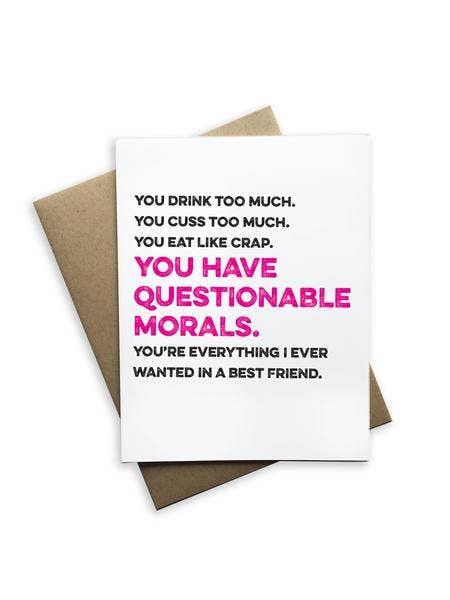 """You Have Questionable Morals. Everything I Ever Wanted in a Best Friend"" Friendship Card"