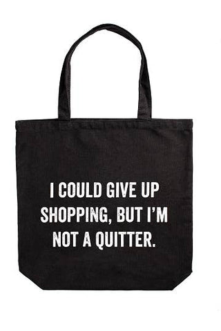 """I Could Give Up Shopping But . . ""  Tote Bag"