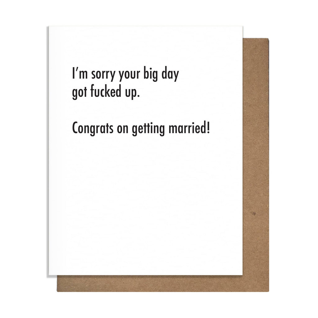 """Sorry Your Big Day Got Fucked Up. Congrats on Getting Married!"" Wedding Card"