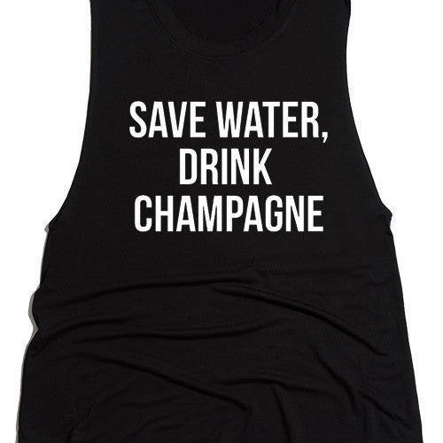 save water, drink champagne black tank top with white font