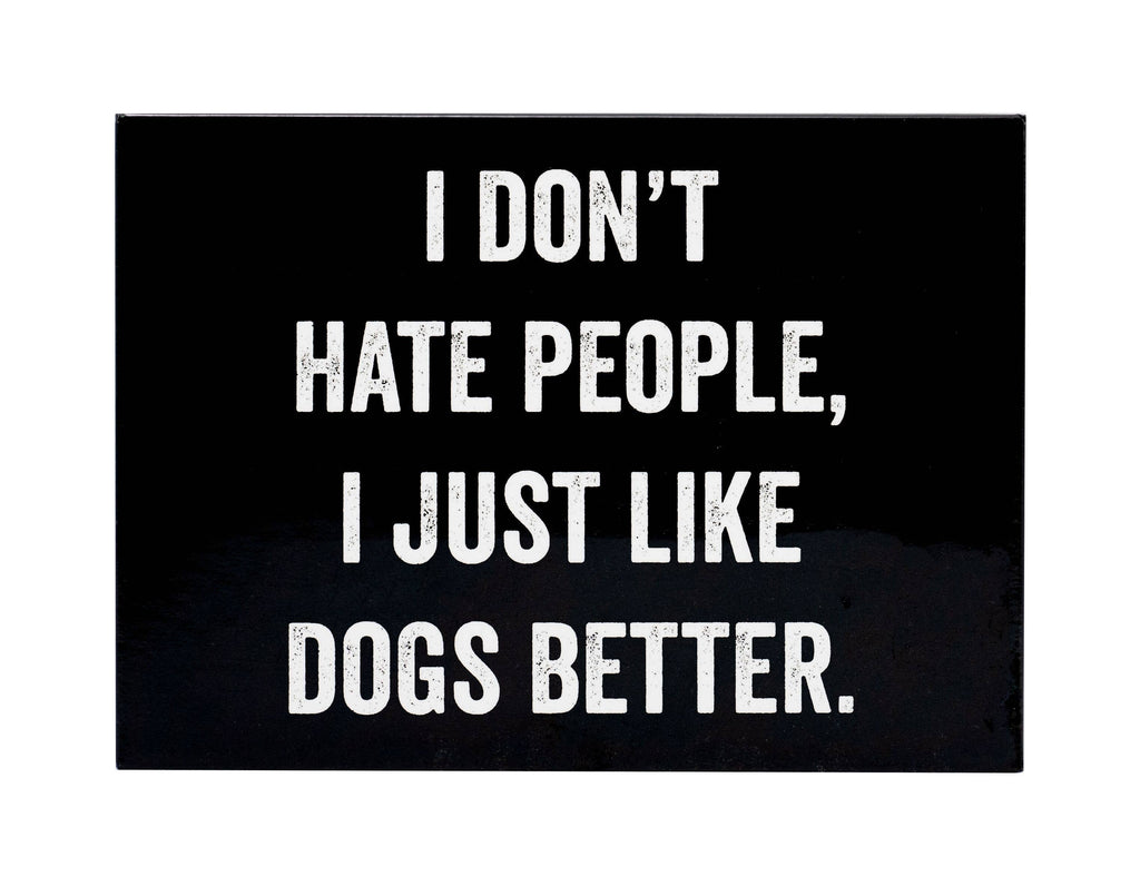 """I Don't Hate People, I just Like Dogs Better"" Magnet"