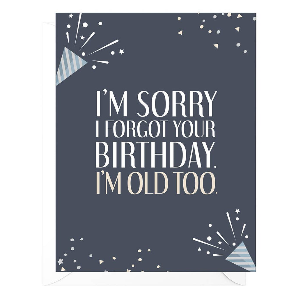 """I'm sorry I forgot your birthday. I'm old too."" Birthday Card"