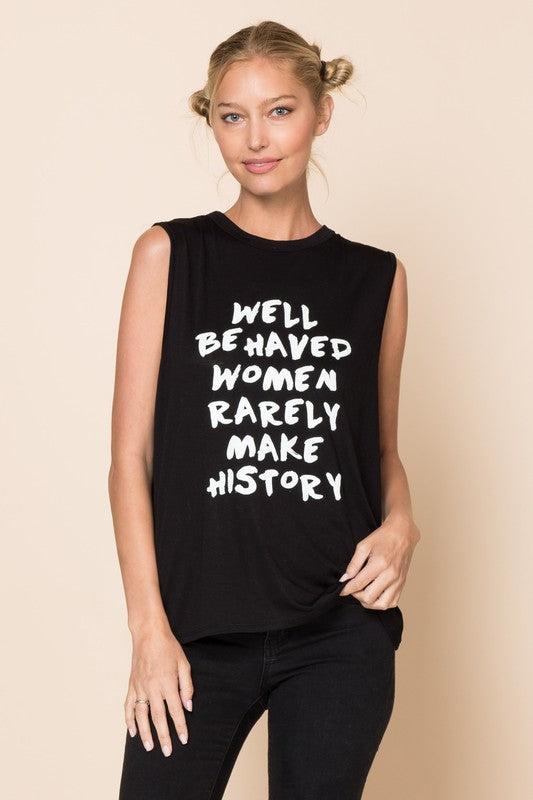 """Well Behaved Women Rarely Make History"" Graphic Tank"