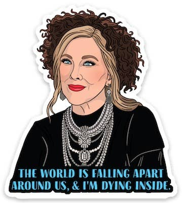 """The World Is Falling Apart & I'm Dying Inside"" Moira Schitt's Creek Die Cut Sticker"