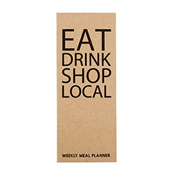 """Eat Drink Shop Local"" Weekly Meal Planner"