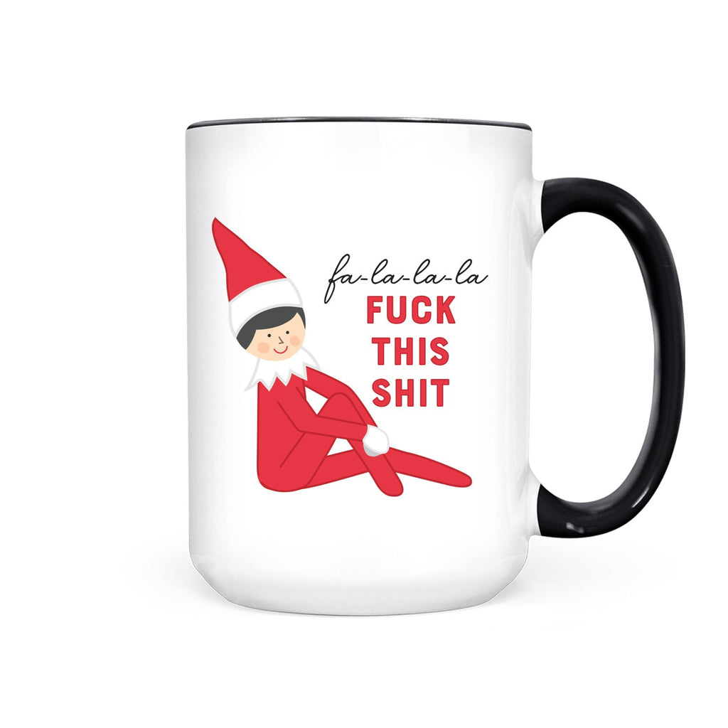 """Fa La La La Fuck This Shit"" Elf 15oz Mug"