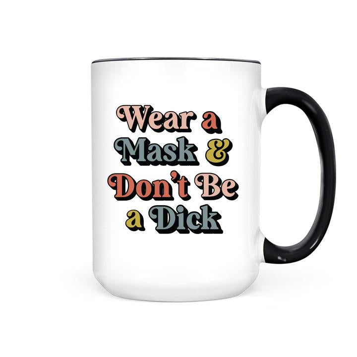 """Wear a Mask & Don't Be A Dick"" 15oz Mug"