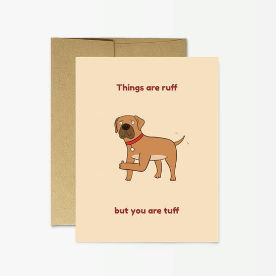 """Things Are Ruff But You Are Tuff"" Greeting Card"