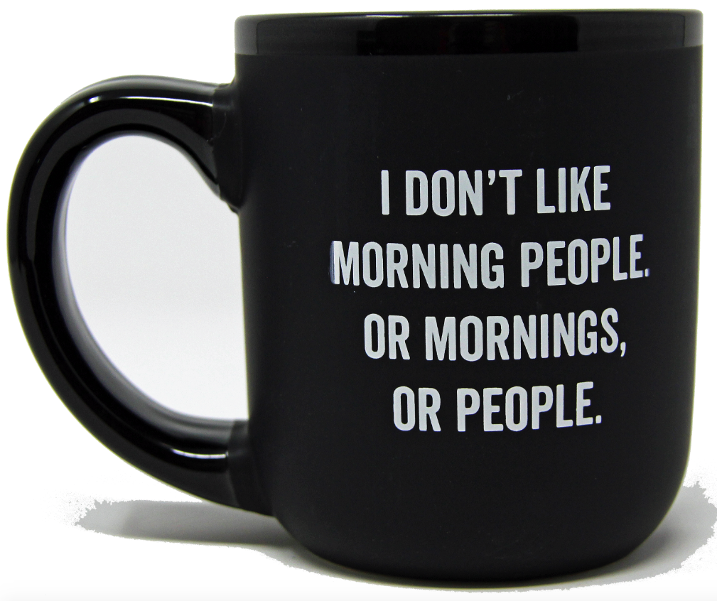 """I Don't Like Morning People or Mornings or People"" Coffee Mug"