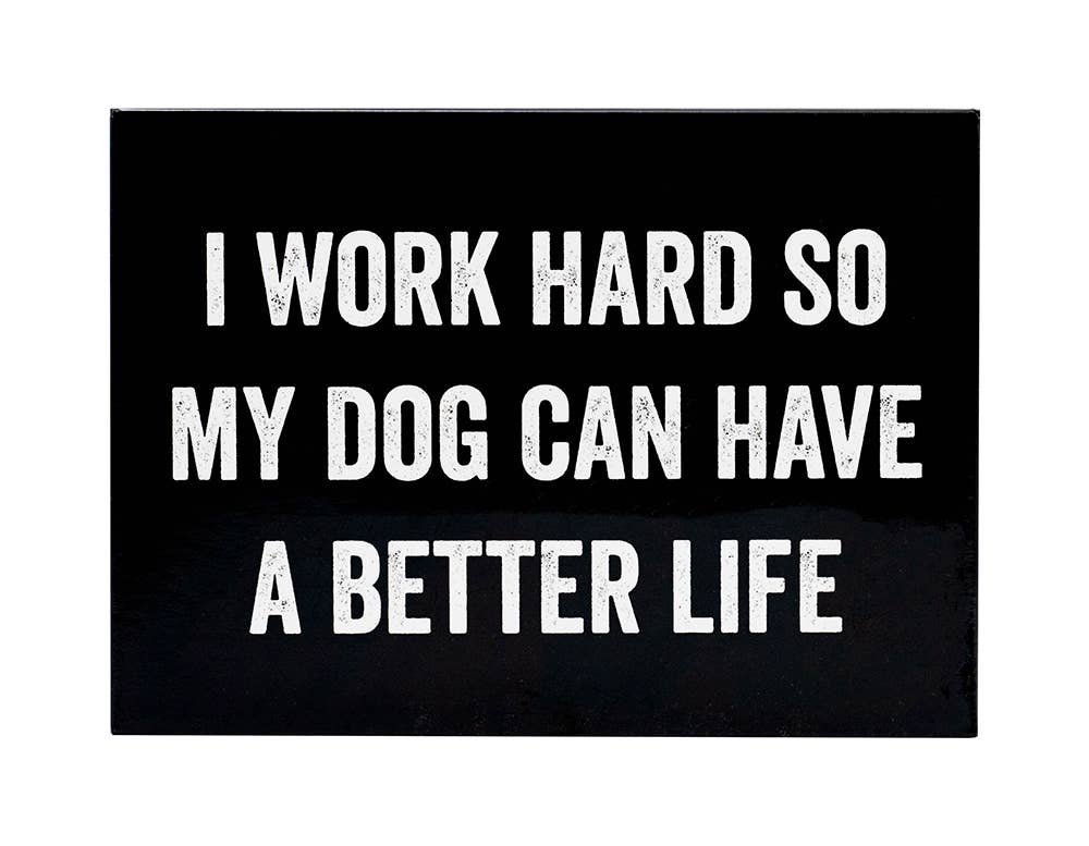 """I Work Hard So My Dog Can Have a Better Life"" Magnet"