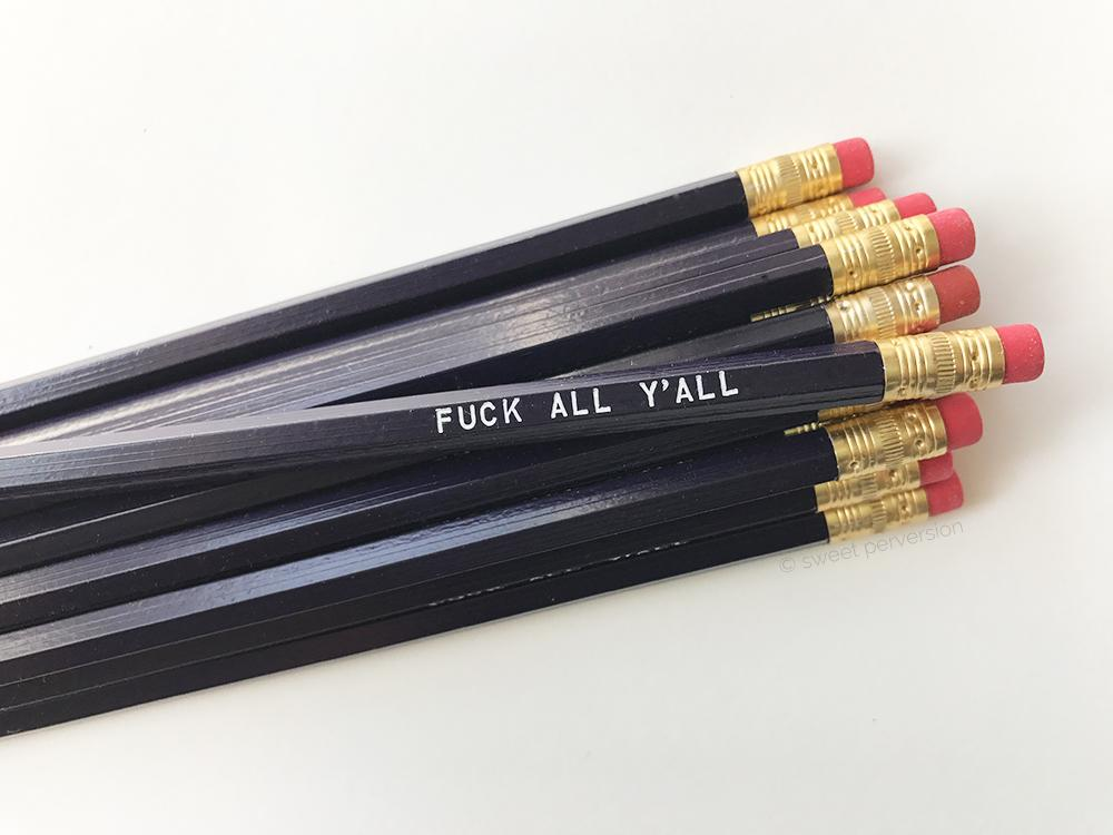 "Sweet Perversion - ""Fuck All Y'all"" Pencil"