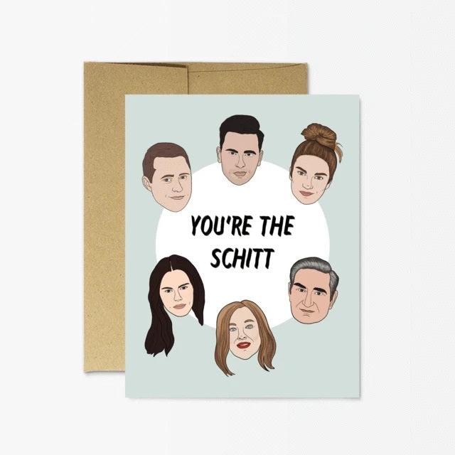 Schitt's Creek - You're the Schitt Greeting Card