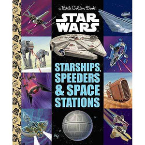 Star Wars: Starships, Speeders & Space Stations (Little Golden Book)