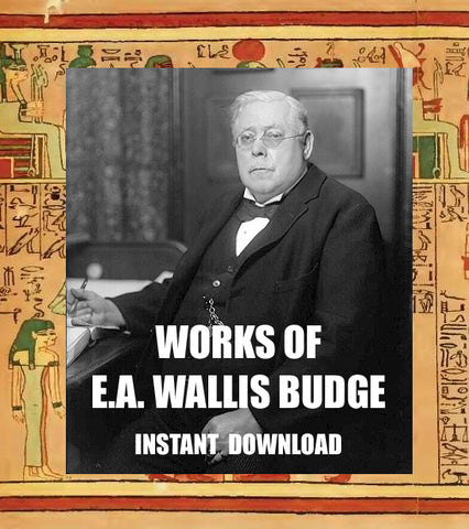 Works of E.A. Wallis Budge - Egyptologist, Orientalist, and philologist - instant download