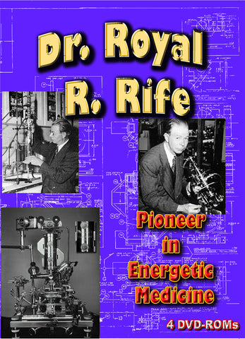 Dr. Royal R. Rife - Energetic Medicine Pioneer who cured cancer- 4 DVD-ROM Boxed