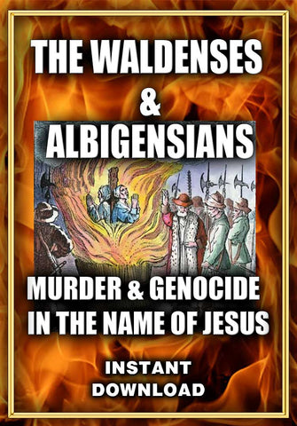 Waldenses & Albigensians - Murder & Genocide in the Name of Jesus - Instant Download