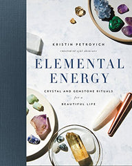 Elemental Energy: Crystal and Gemstone Rituals for a Beautiful Life