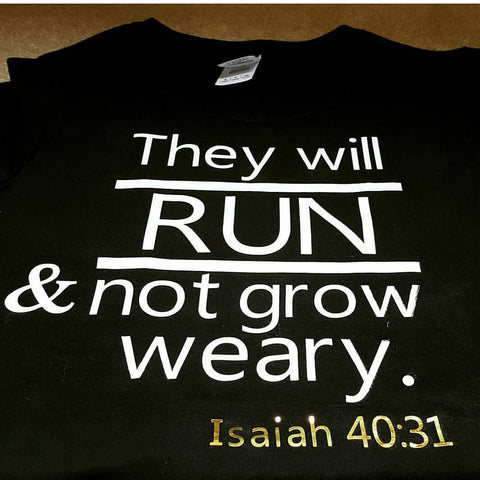 Isaiah 40 T-shirt - They Will RUN & Not Grow Weary