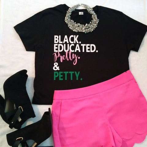 Black, Educated, Pretty, and Petty Tee (more colors)