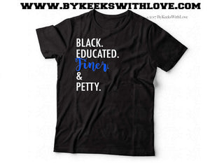 Black, Educated, Finer, and Petty Tee